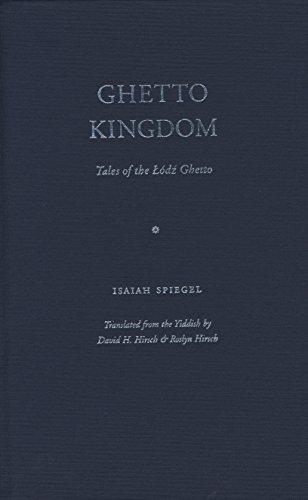 Ghetto Kingdom: Tales of the Lodz Ghetto: Spiegel, Isaiah