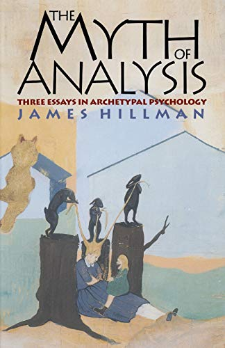 The Myth of Analysis: Three Essays in Archetypal Psychology: Hillman, James
