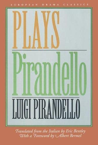 Plays (European Drama Classics): Pirandello, Luigi; Bentley,