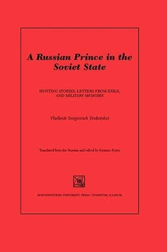 Russian Prince in the Soviet State: Stories, Letters from Exile, and Notes of a Cuirassier (...