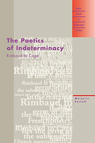 9780810117648: The Poetics of Indeterminacy: Rimbaud to Cage (Avant-Garde & Modernism Studies)
