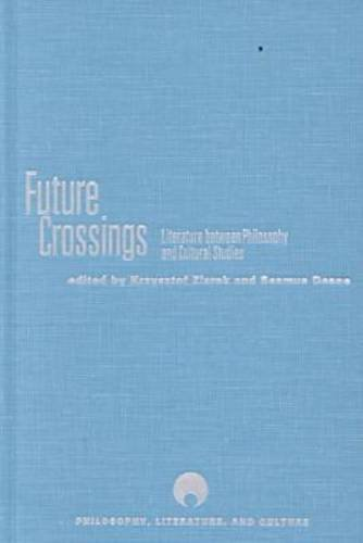 9780810117914: Future Crossings: Literature Between Philosophy and Cultural Studies (Philosophy, Literature, and Culture)