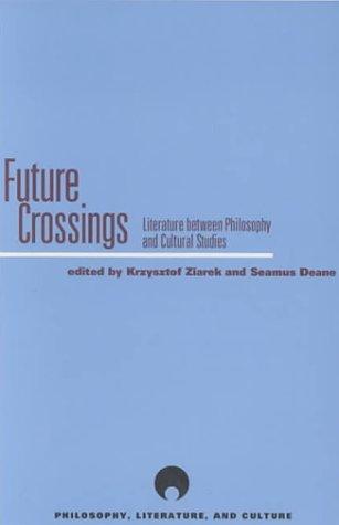 9780810117921: Future Crossings: Literature Between Philosophy and Cultural Studies (Philosophy, Literature, and Culture)