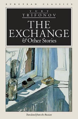 The Exchange and Other Stories (European Classics): Yuri Trifonov; Translator-Ellendea