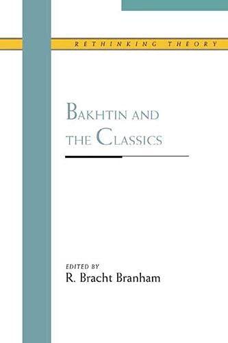 9780810119055: Bakhtin and the Classics (Rethinking Theory)