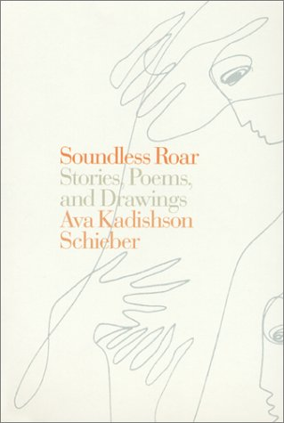Soundless Roar: Stories, Poems, And Drawings.: Schieber, Ava Kadishson; Lassner, Phyllis.