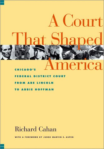9780810119819: A Court That Shaped America : Chicago's Federal District Court from Abe Lincoln to Abbie Hoffman