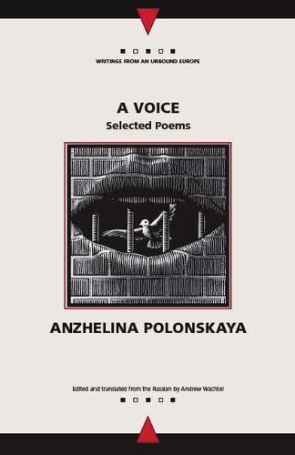 A Voice: Selected Poems (Writings from an Unbound Europe): Polonskaya, Anzhelina