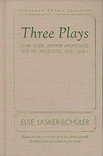 Three Plays: Dark River, Arthur Aronymus And: Lasker-Schuler, Else/ Rumold,