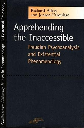 9780810122284: Apprehending the Inaccessible: Freudian Psychoanalysis and Existential Phenomenology (Studies in Phenomenology and Existential Philosophy)