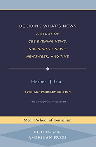 9780810122376: Deciding What's News: A Study of CBS Evening News, NBC Nightly News, Newsweek, and Time (Medill Visions of the American Press)