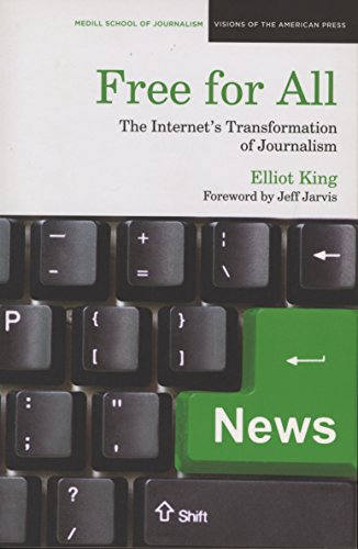 Free for All: The Internet's Transformation of Journalism (Medill School of Journalism Visions...