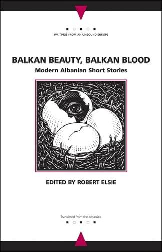 Balkan Beauty, Balkan Blood: Modern Albanian Short Stories (Writings from an Unbound Europe)