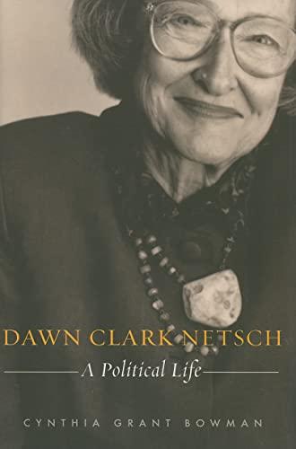Dawn Clark Netsch: A Political Life (Hardcover): Cynthia Grant Bowman