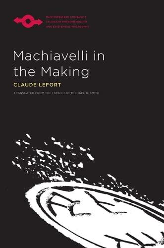 Machiavelli in the Making (Hardback): Claude Lefort