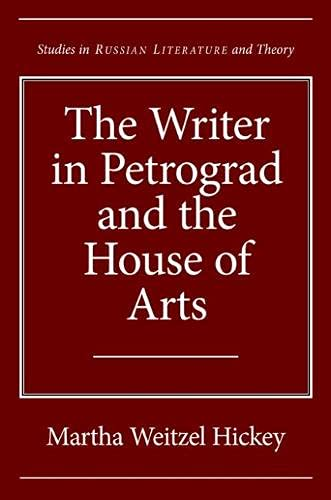 The Writer in Petrograd and the House of Arts (Hardback): Martha Wetizel Hickey
