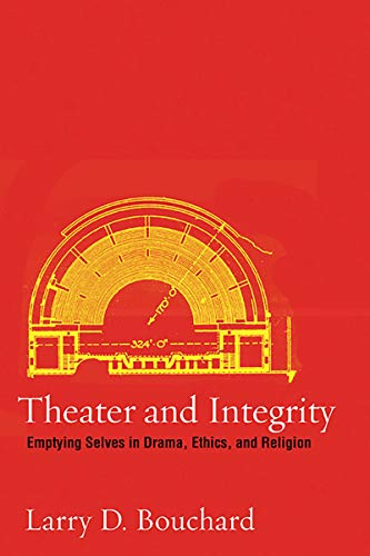 Theater and Integrity: Emptying Selves in Drama, Ethics, and Religion (Performance studies): Larry ...