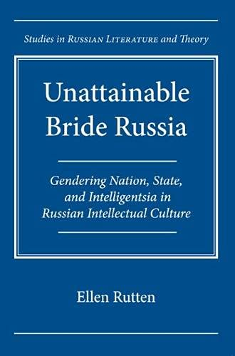 Unattainable Bride Russia: Gendering Nation, State, and Intelligentsia in Russian Intellectual ...