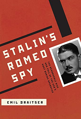 9780810126640: Stalin's Romeo Spy: The Remarkable Rise and Fall of the KGB's Most Daring Operative, The True Life of Dmitri Bystrolyotov