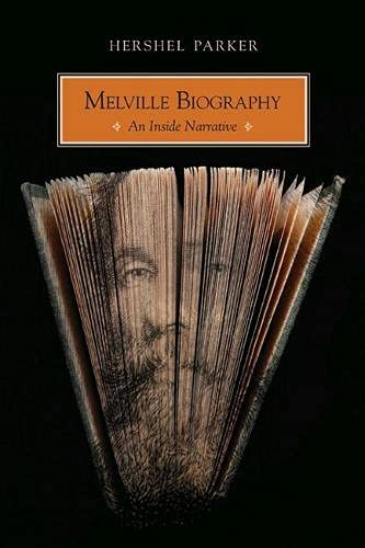 Melville Biography: An Inside Narrative (Hardcover): Hershel Comp Parker