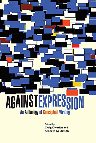 9780810127111: Against Expression: An Anthology of Conceptual Writing (Agm Collection)