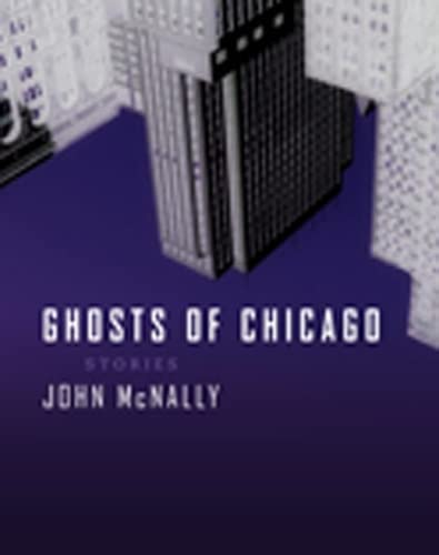 Ghosts of Chicago: Stories (0810127318) by McNally, John