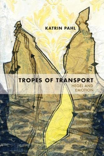 Tropes of Transport: Hegel and Emotion (Topics in Historical Philosophy): Katrin Pahl