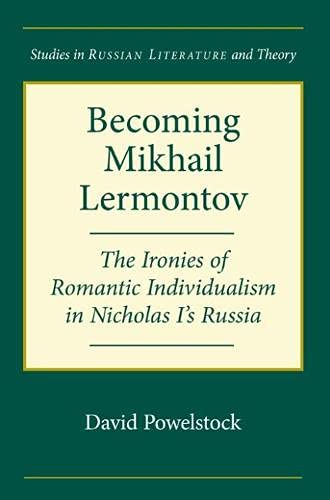 Becoming Mikhail Lermontov: The Ironies of Romantic Individualism in Nicholas I s Russia (Paperback...