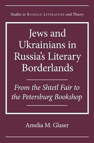 Jews and Ukrainians in Russia's Literary Borderlands: From the Shtetl Fair to the Petersburg ...