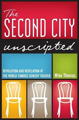 9780810128446: The Second City Unscripted: Revolution and Revelation at the World-Famous Comedy Theater