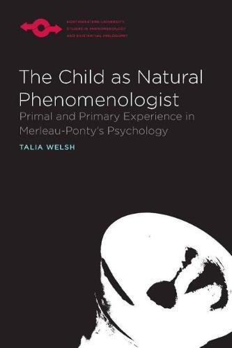 The Child as Natural Phenomenologist: Primal and Primary Experience in Merleau-Ponty's ...