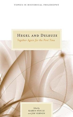 Hegel and Deleuze: Together Again for the First Time (Topics in Historical Philosophy)