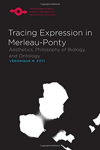9780810129009: Tracing Expression in Merleau-Ponty: Aesthetics, Philosophy of Biology, and Ontology (Northwestern University Studies in Phenomenology and Existential Philosophy)