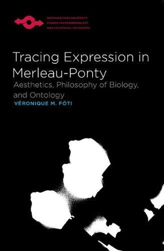 9780810129016: Tracing Expression in Merleau-Ponty: Aesthetics, Philosophy of Biology and Ontology (Studies in Phenomenology and Existential Philosophy)