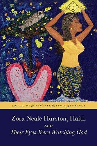 Zora Neale Hurston, Haiti, and Their Eyes Were Watching God -: Jennings, La Vinia Delois