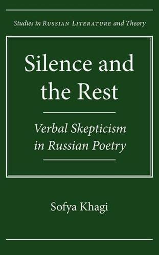 Silence and the Rest: Verbal Skepticism in Russian Poetry (Hardback): Sofya Khagi