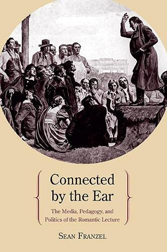 9780810129337: Connected by the Ear: The Media, Pedagogy, and Politics of the Romantic Lecture