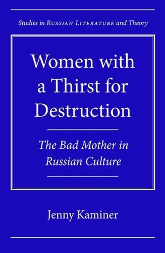 9780810129467: Women with a Thirst for Destruction: The Bad Mother in Russian Culture (Studies in Russian Literature and Theory)