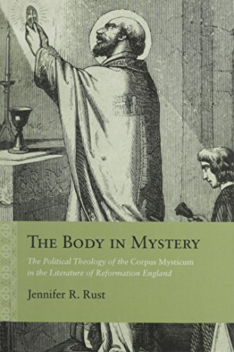 The Body in Mystery: The Political Theology of the Corpus Mysticum in the Literature of Reformation...