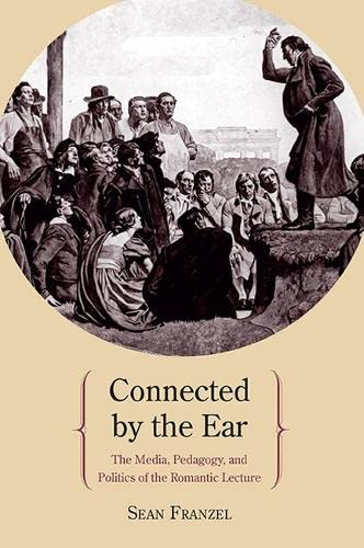 9780810129641: Connected by the Ear: The Media, Pedagogy, and Politics of the Romantic Lecture
