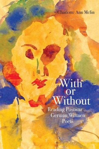With or Without: Reading Postwar German Women Poets (Hardcover): Charlotte Ann Melin