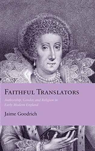 Faithful Translators: Authorship, Gender, and Religion in Early Modern England (Hardback): Jaime ...