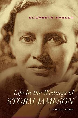 Life in the Writings of Storm Jameson - A Biography: Maslen, Elizabeth