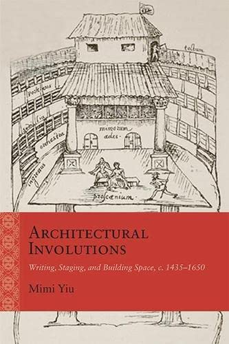 Architectural Involutions - Writing, Staging, and Building Space, c. 1435-1650: Yiu, Mimi