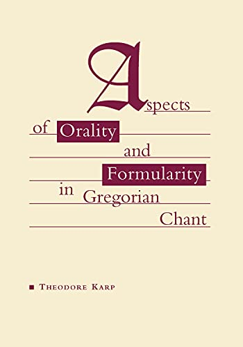 Aspects of Orality and Formularity in Gregorian Chant: Karp, Theodore