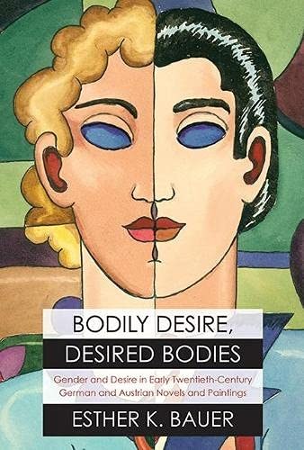 Bodily Desire, Desired Bodies: Gender and Desire in Early Twentieth-Century German and Austrian ...