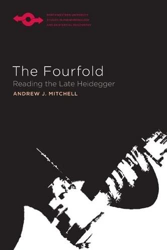 The Fourfold: Reading the Late Heidegger (Studies: Mitchell, Andrew J.