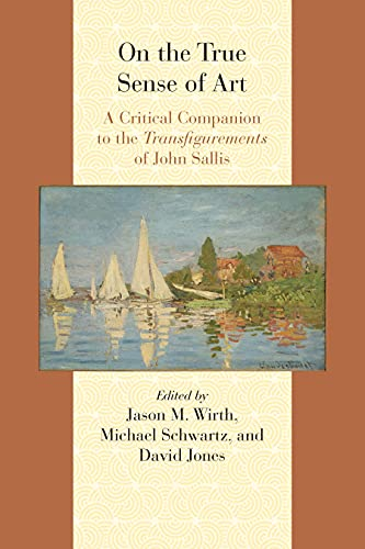 9780810131606: On the True Sense of Art: A Critical Companion to the Transfigurements of John Sallis (Comparative and Continental Philosophy)