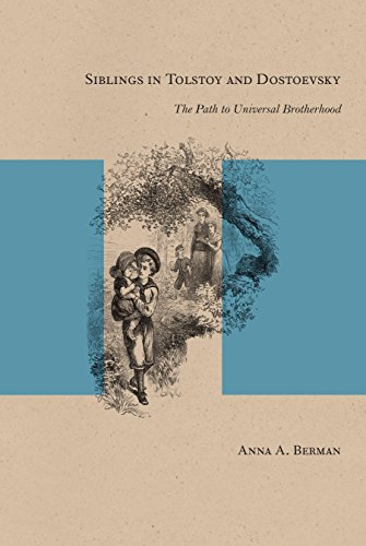 Siblings in Tolstoy and Dostoevsky: The Path to Universal Brotherhood: Berman, Anna