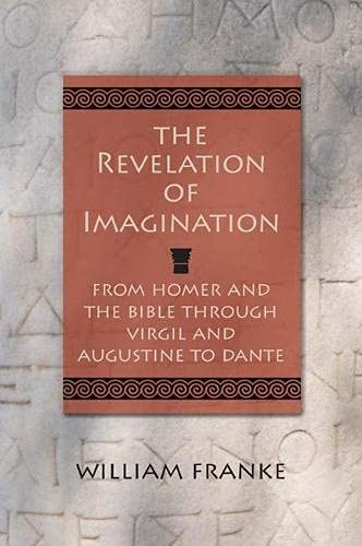 The Revelation of Imagination - From Homer and the Bible through Virgil and Augustine to Dante: ...